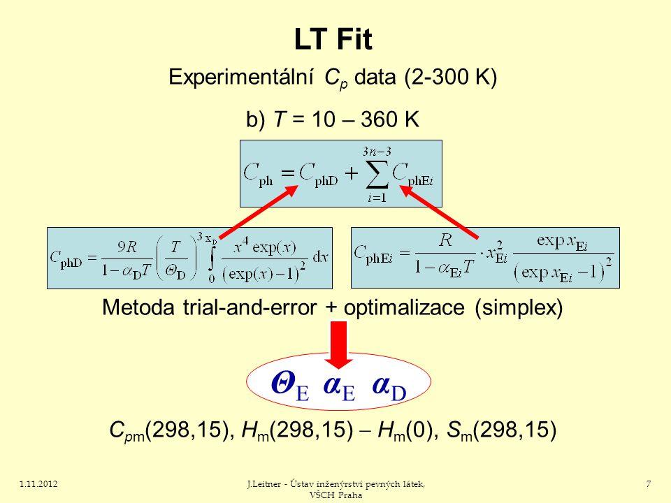 1.11.2012J.Leitner - Ústav inženýrství pevných látek, VŠCH Praha 7 LT Fit Experimentální C p data (2-300 K) b) T = 10 – 360 K Metoda trial-and-error + optimalizace (simplex) C pm (298,15), H m (298,15)  H m (0), S m (298,15) Θ E α E α D
