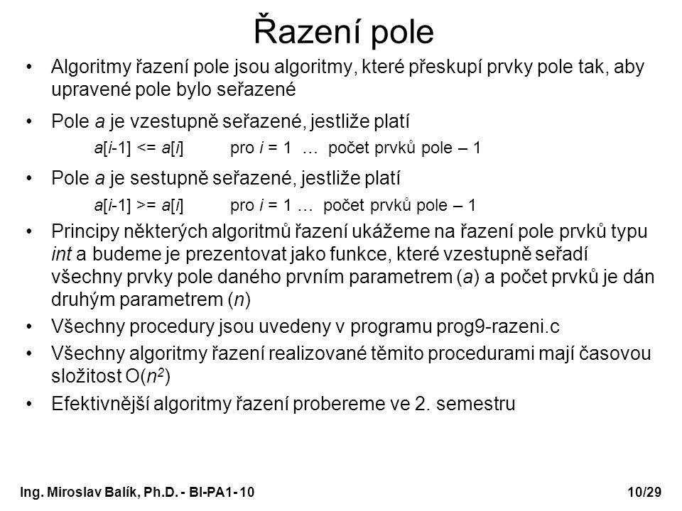 Ing. Miroslav Balík, Ph.D. - BI-PA1- 10 Řazení pole Algoritmy řazení pole jsou algoritmy, které přeskupí prvky pole tak, aby upravené pole bylo seřaze