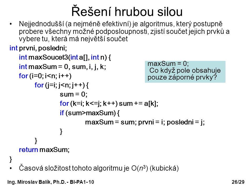 Ing. Miroslav Balík, Ph.D. - BI-PA1- 10 Řešení hrubou silou Nejjednodušší (a nejméně efektivní) je algoritmus, který postupně probere všechny možné po