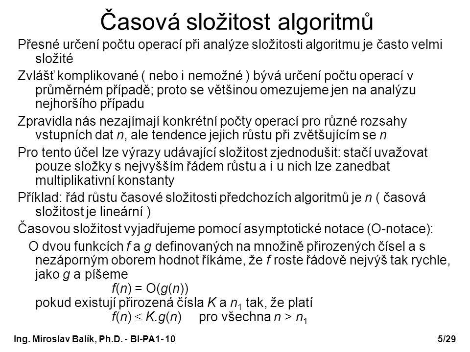 Ing. Miroslav Balík, Ph.D. - BI-PA1- 10 Časová složitost algoritmů Přesné určení počtu operací při analýze složitosti algoritmu je často velmi složité