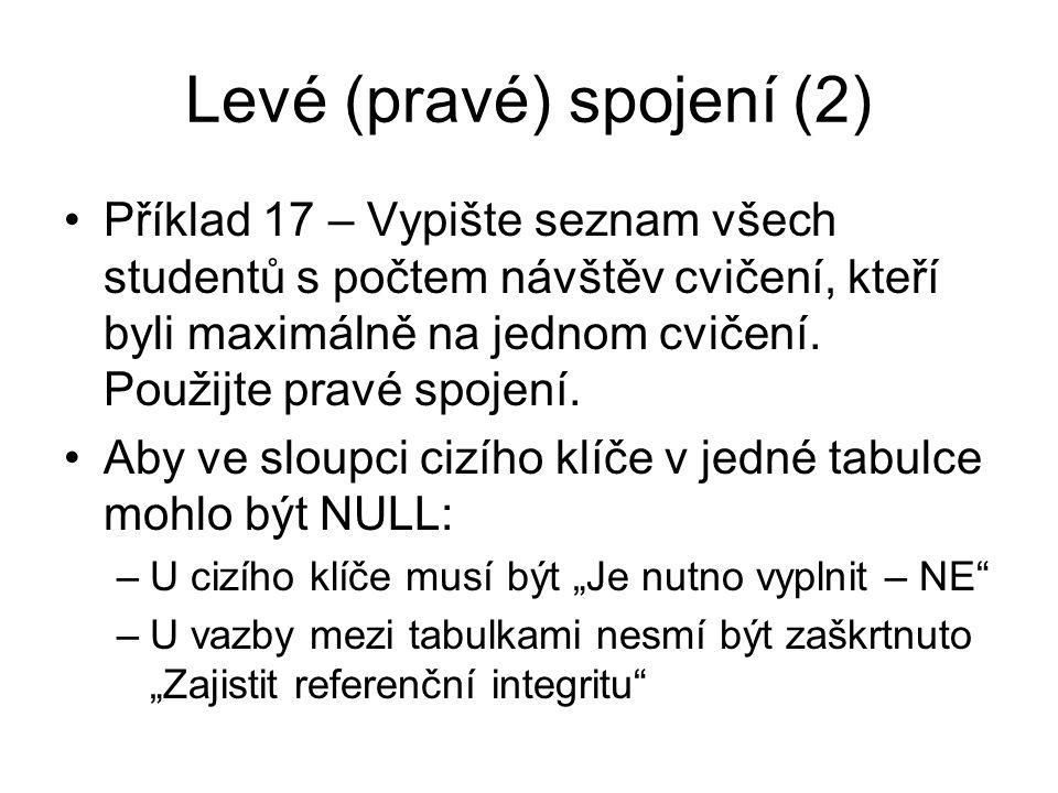 Levé (pravé) spojení (2) Příklad 17 – Vypište seznam všech studentů s počtem návštěv cvičení, kteří byli maximálně na jednom cvičení.