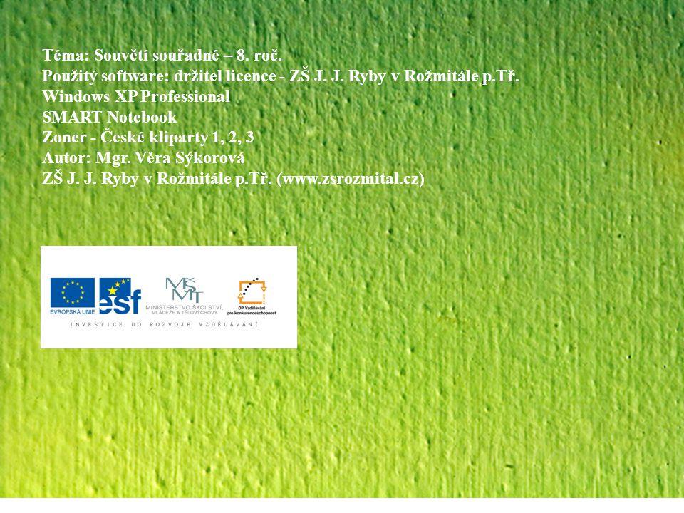 Téma: Souvětí souřadné – 8. roč. Použitý software: držitel licence - ZŠ J. J. Ryby v Rožmitále p.Tř. Windows XP Professional SMART Notebook Zoner - Če
