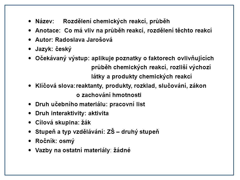 Doplň vynechaná místa v otázkách 1.Jak se nazývá děj, při kterém vznikají z reaktantů produkty.
