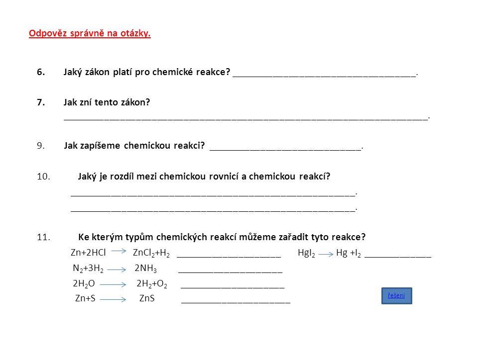 Odpověz správně na otázky. 6.Jaký zákon platí pro chemické reakce.