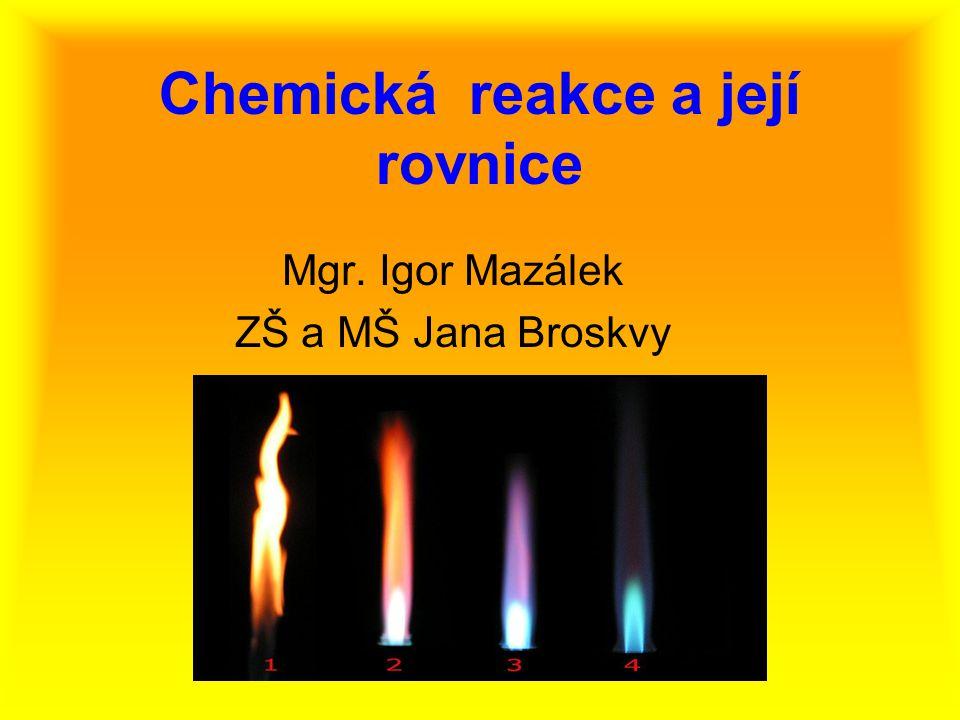 Chemická rovnice je zápis chemické reakce pomocí Chemická rovnice je zápis chemické reakce pomocí chemických značek a vzorců.