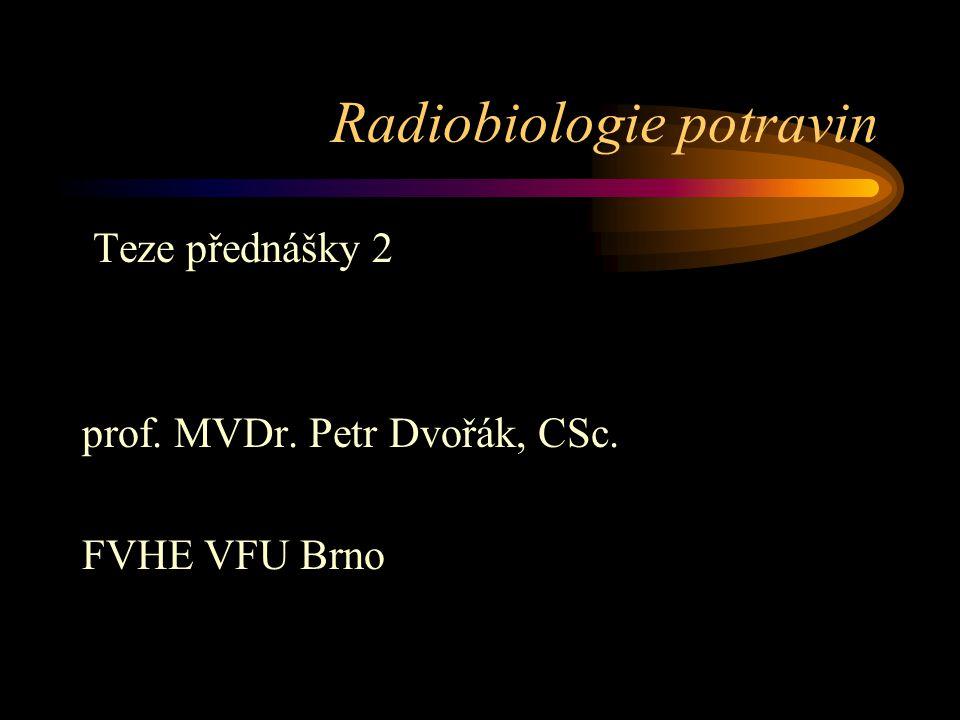 Radiobiologie potravin Teze přednášky 2 prof. MVDr. Petr Dvořák, CSc. FVHE VFU Brno