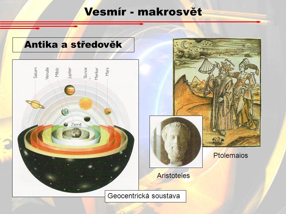 Vesmír - makrosvět Antika a středověk Ptolemaios Aristoteles Geocentrická soustava