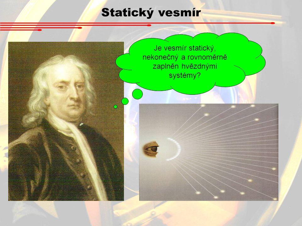 Statický vesmír Je vesmír statický, nekonečný a rovnoměrně zaplněn hvězdnými systémy?