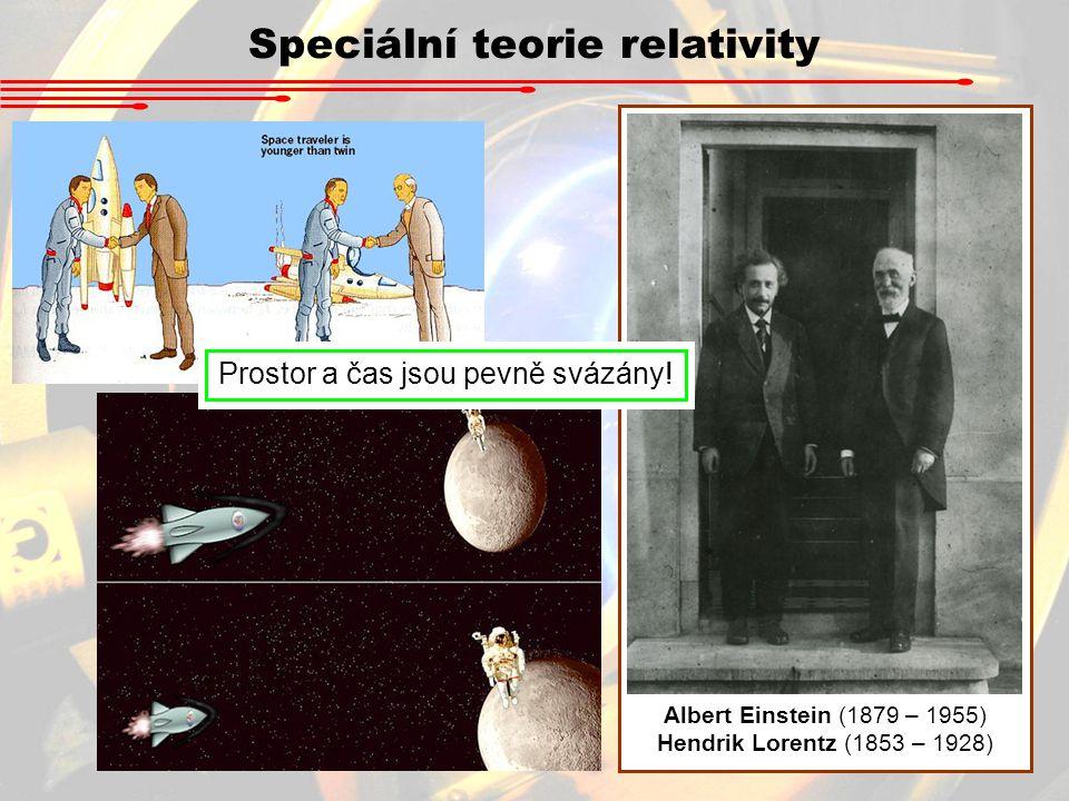 Speciální teorie relativity Albert Einstein (1879 – 1955) Hendrik Lorentz (1853 – 1928) Prostor a čas jsou pevně svázány!