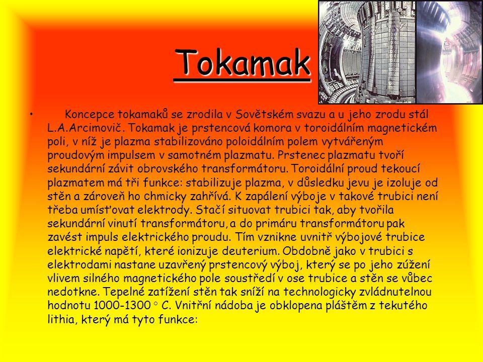 Tokamak Koncepce tokamaků se zrodila v Sovětském svazu a u jeho zrodu stál L.A.Arcimovič. Tokamak je prstencová komora v toroidálním magnetickém poli,