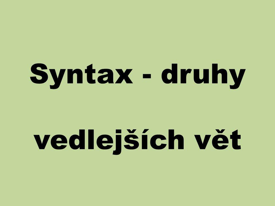věta jednočlenná -věta je tvořena pouze PŘÍSUDKEM x věta dvojčlenná -věta je tvořena jednou základní skladební dvojicí (ZSD) x větný ekvivalent - věty, jenž nemají určité sloveso
