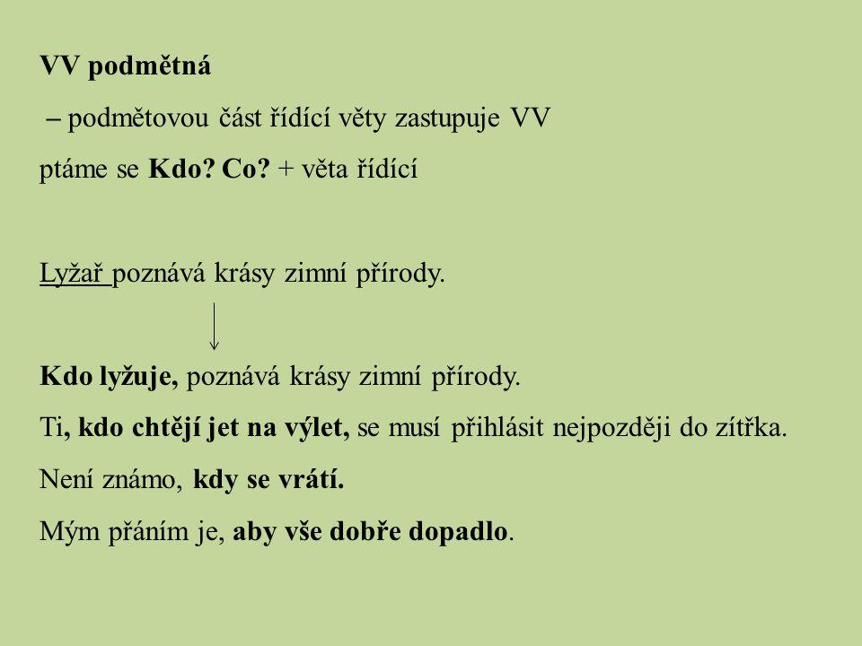 VV podmětná – podmětovou část řídící věty zastupuje VV ptáme se Kdo.