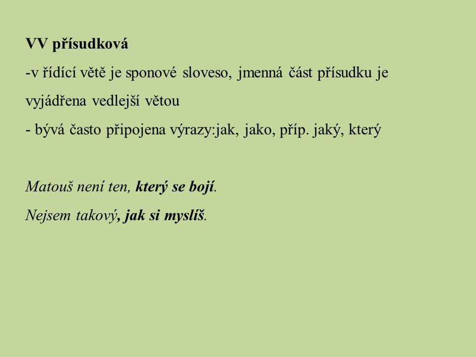VV přísudková -v řídící větě je sponové sloveso, jmenná část přísudku je vyjádřena vedlejší větou - bývá často připojena výrazy:jak, jako, příp.