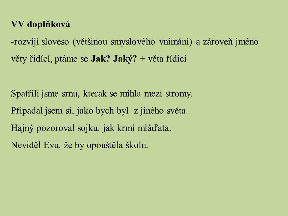 VV doplňková -rozvíjí sloveso (většinou smyslového vnímání) a zároveň jméno věty řídící, ptáme se Jak.
