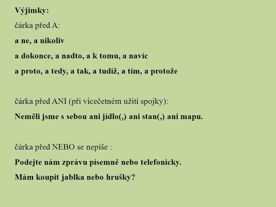 SPOJKY 1.SOUŘADÍCÍ – souřadně spojují 2 rovnocenné věty a, i, ani, nebo, anebo, či, ale, jenže, avšak, však, neboť, nýbrž, ba 2.