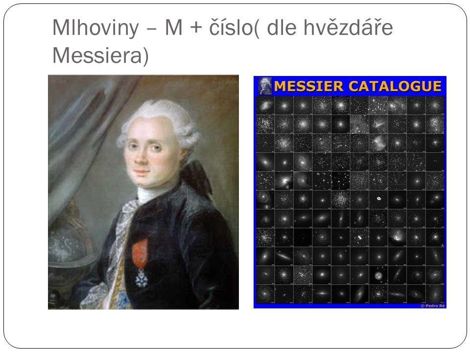 Mlhoviny – M + číslo( dle hvězdáře Messiera)