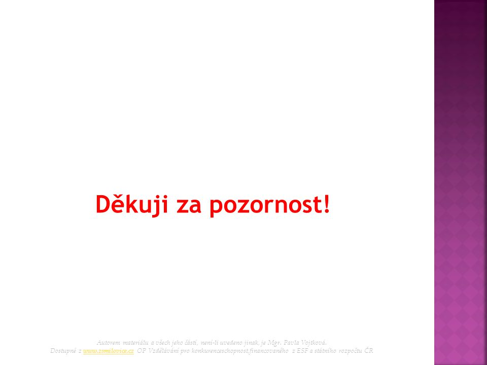 Děkuji za pozornost! Autorem materiálu a všech jeho částí, není-li uvedeno jinak, je Mgr. Pavla Vojtková. Dostupné z www.zsmilovice.cz OP Vzdělávání p