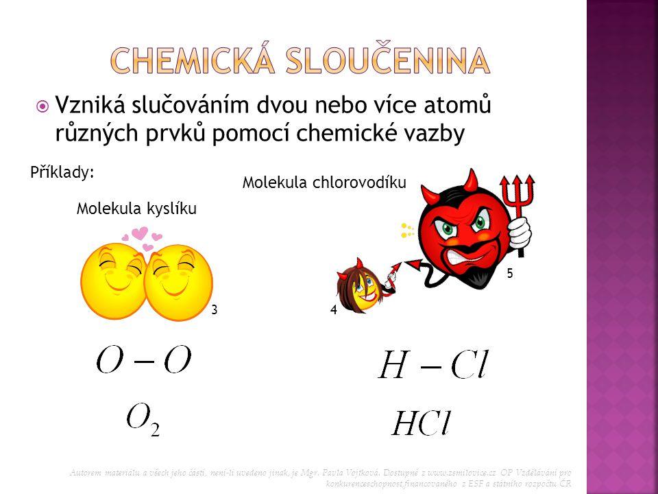 VVzniká slučováním dvou nebo více atomů různých prvků pomocí chemické vazby Příklady: Molekula kyslíku Molekula chlorovodíku 34 5 Autorem materiálu