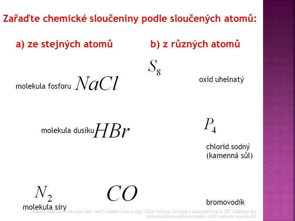 Zařaďte chemické sloučeniny podle sloučených atomů: a) ze stejných atomůb) z různých atomů molekula dusíku molekula fosforu molekula síry oxid uhelnat