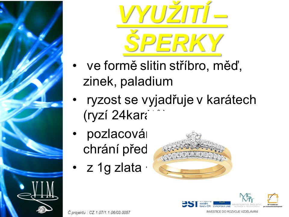 Č.projektu : CZ.1.07/1.1.06/03.0057 Výskyt a výroba Vázané, vzácně jako ryzí kov.