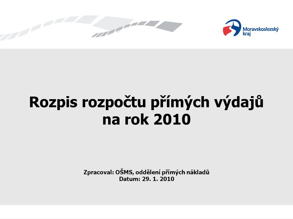 Rozpis rozpočtu přímých výdajů na rok 2010 Zpracoval: OŠMS, oddělení přímých nákladů Datum: 29.