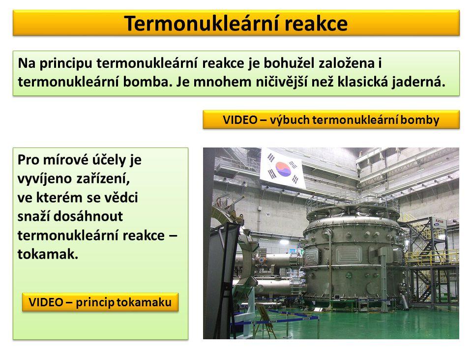 Termonukleární reakce Na principu termonukleární reakce je bohužel založena i termonukleární bomba. Je mnohem ničivější než klasická jaderná. Pro míro