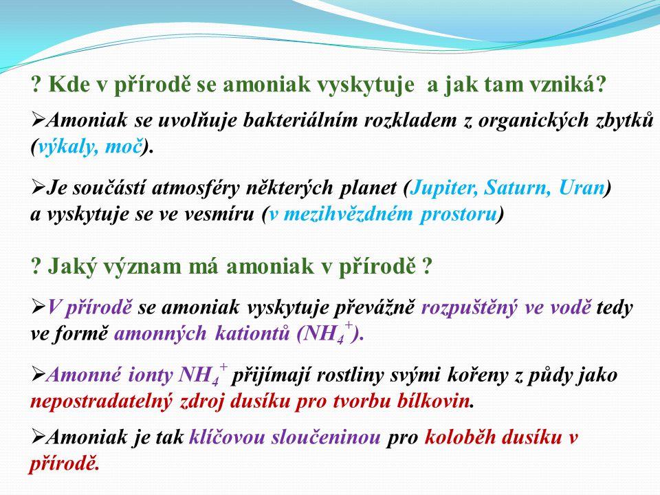  V přírodě se amoniak vyskytuje převážně rozpuštěný ve vodě tedy ve formě amonných kationtů (NH 4 + ).