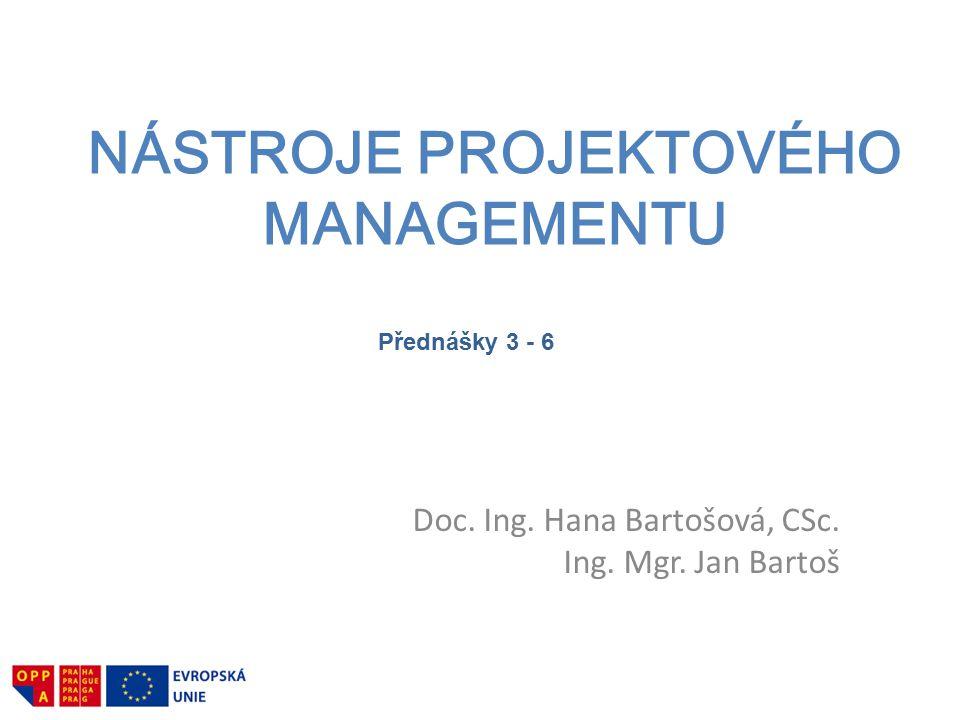 NÁSTROJE PROJEKTOVÉHO MANAGEMENTU Doc. Ing. Hana Bartošová, CSc. Ing. Mgr. Jan Bartoš Přednášky 3 - 6