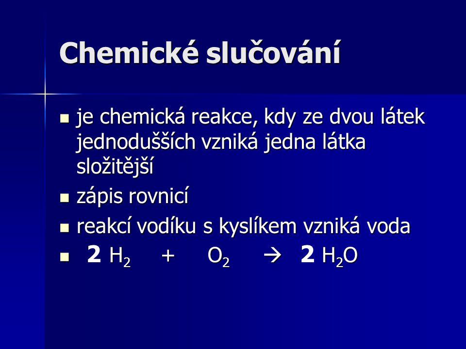 Chemické slučování je chemická reakce, kdy ze dvou látek jednodušších vzniká jedna látka složitější je chemická reakce, kdy ze dvou látek jednodušších