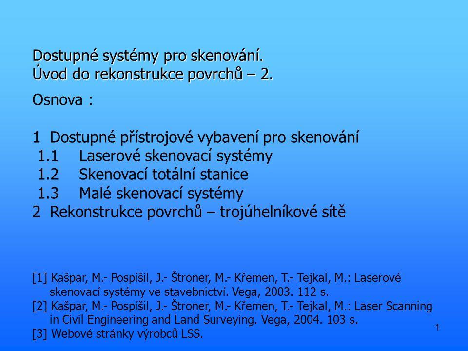 1 Dostupné systémy pro skenování. Úvod do rekonstrukce povrchů – 2. Osnova : 1Dostupné přístrojové vybavení pro skenování 1.1Laserové skenovací systém