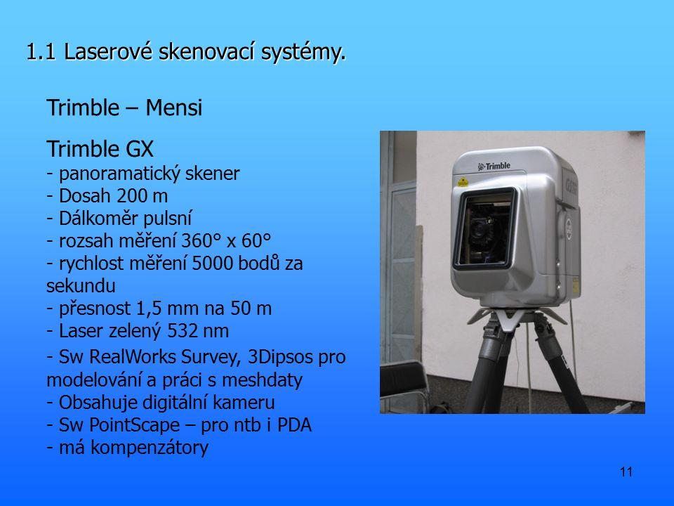 11 1.1 Laserové skenovací systémy. Trimble – Mensi Trimble GX - panoramatický skener - Dosah 200 m - Dálkoměr pulsní - rozsah měření 360° x 60° - rych