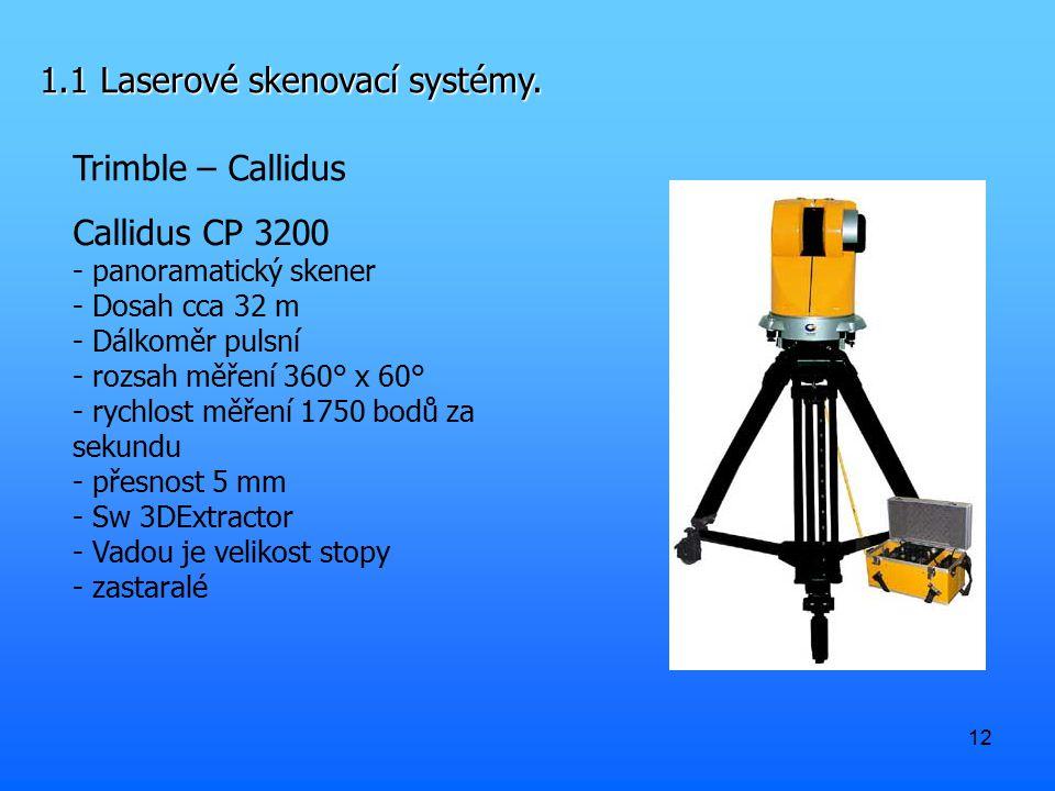 12 1.1 Laserové skenovací systémy. Trimble – Callidus Callidus CP 3200 - panoramatický skener - Dosah cca 32 m - Dálkoměr pulsní - rozsah měření 360°