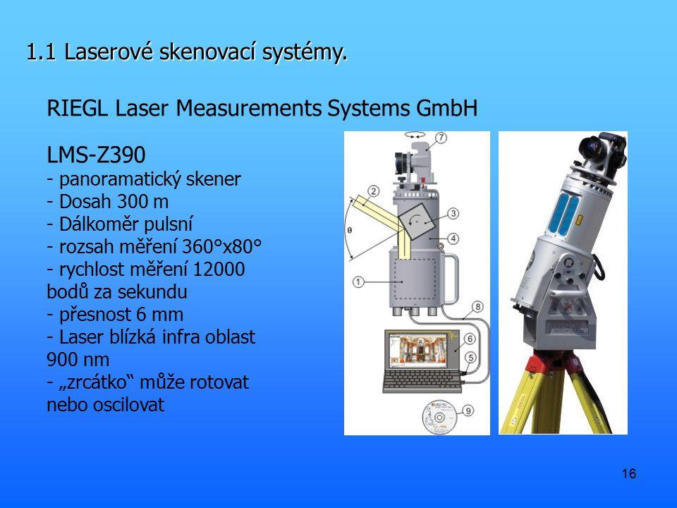 16 1.1 Laserové skenovací systémy. RIEGL Laser Measurements Systems GmbH LMS-Z390 - panoramatický skener - Dosah 300 m - Dálkoměr pulsní - rozsah měře