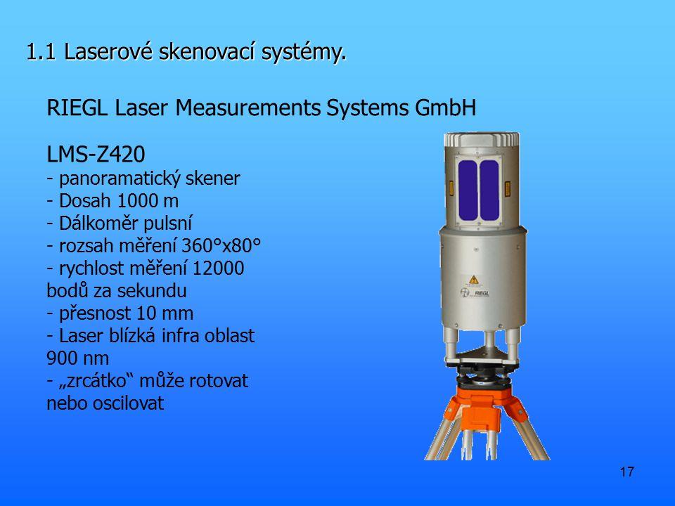 17 1.1 Laserové skenovací systémy. RIEGL Laser Measurements Systems GmbH LMS-Z420 - panoramatický skener - Dosah 1000 m - Dálkoměr pulsní - rozsah měř