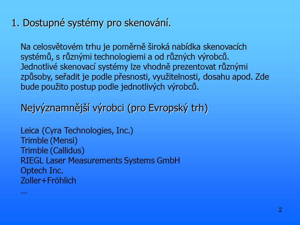 2 1. Dostupné systémy pro skenování. Na celosvětovém trhu je poměrně široká nabídka skenovacích systémů, s různými technologiemi a od různých výrobců.
