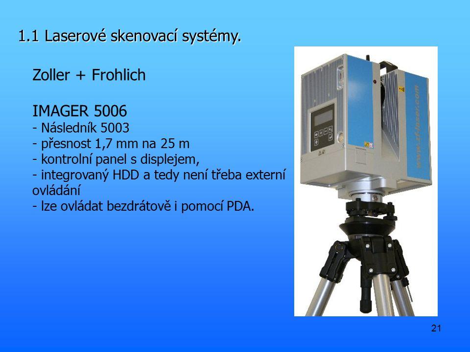 21 1.1 Laserové skenovací systémy. Zoller + Frohlich IMAGER 5006 - Následník 5003 - přesnost 1,7 mm na 25 m - kontrolní panel s displejem, - integrova