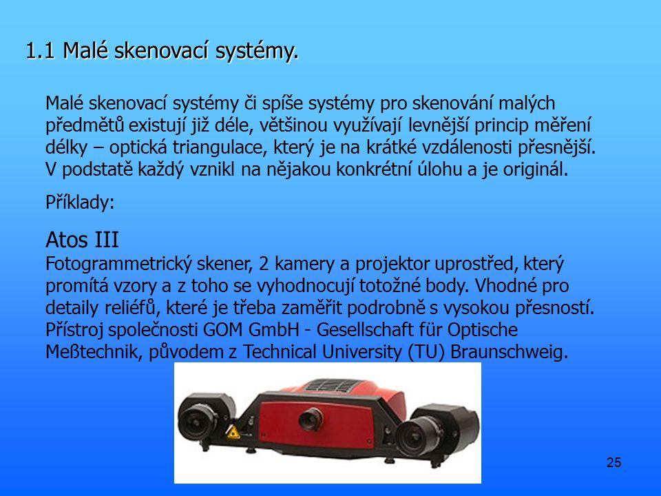 25 1.1 Malé skenovací systémy. Malé skenovací systémy či spíše systémy pro skenování malých předmětů existují již déle, většinou využívají levnější pr