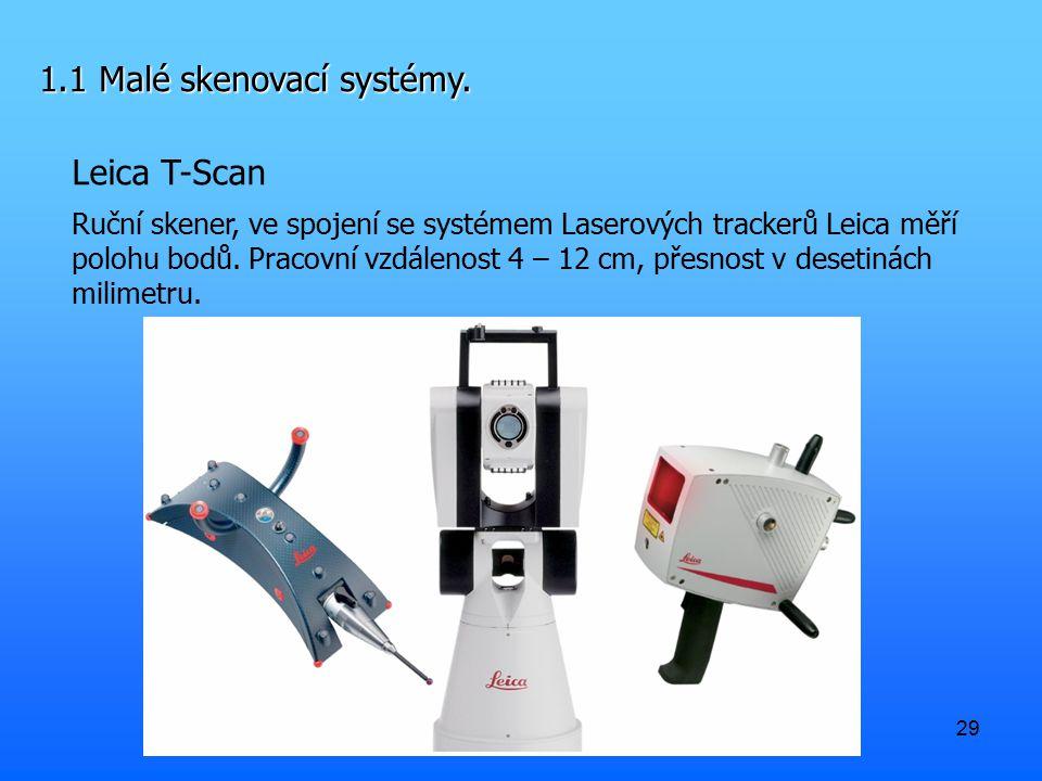 29 1.1 Malé skenovací systémy. Leica T-Scan Ruční skener, ve spojení se systémem Laserových trackerů Leica měří polohu bodů. Pracovní vzdálenost 4 – 1