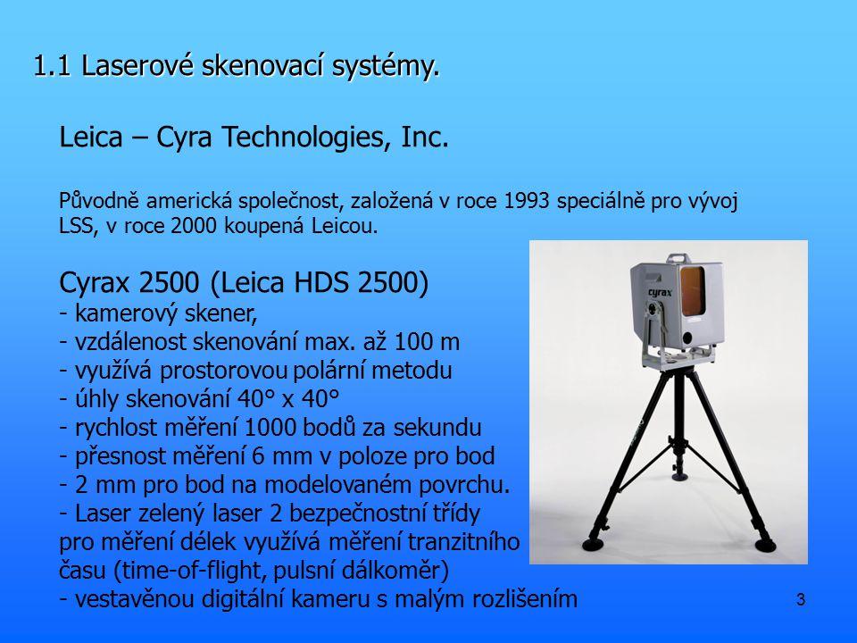 3 1.1 Laserové skenovací systémy. Leica – Cyra Technologies, Inc. Původně americká společnost, založená v roce 1993 speciálně pro vývoj LSS, v roce 20