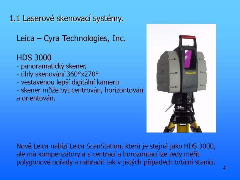 4 1.1 Laserové skenovací systémy. Leica – Cyra Technologies, Inc. HDS 3000 - panoramatický skener, - úhly skenování 360°x270° - vestavěnou lepší digit