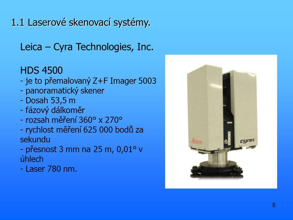 5 1.1 Laserové skenovací systémy. Leica – Cyra Technologies, Inc. HDS 4500 - je to přemalovaný Z+F Imager 5003 - panoramatický skener - Dosah 53,5 m -