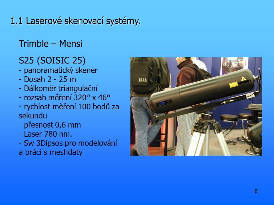 8 1.1 Laserové skenovací systémy. Trimble – Mensi S25 (SOISIC 25) - panoramatický skener - Dosah 2 - 25 m - Dálkoměr triangulační - rozsah měření 320°