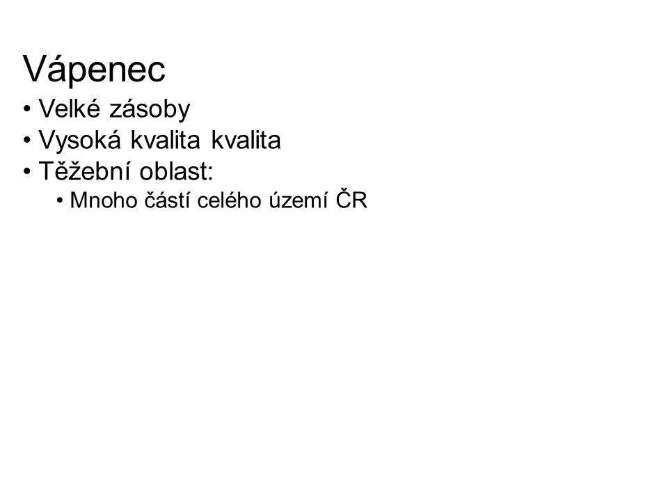 Vápenec Velké zásoby Vysoká kvalita kvalita Těžební oblast: Mnoho částí celého území ČR