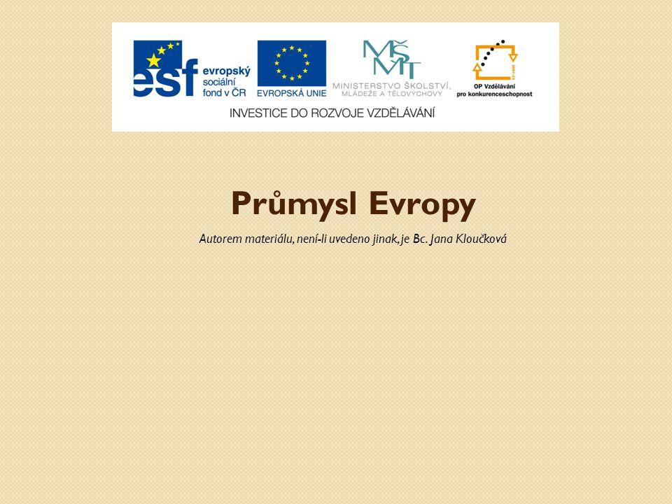 Průmysl Evropy Autorem materiálu, není-li uvedeno jinak, je Bc. Jana Kloučková