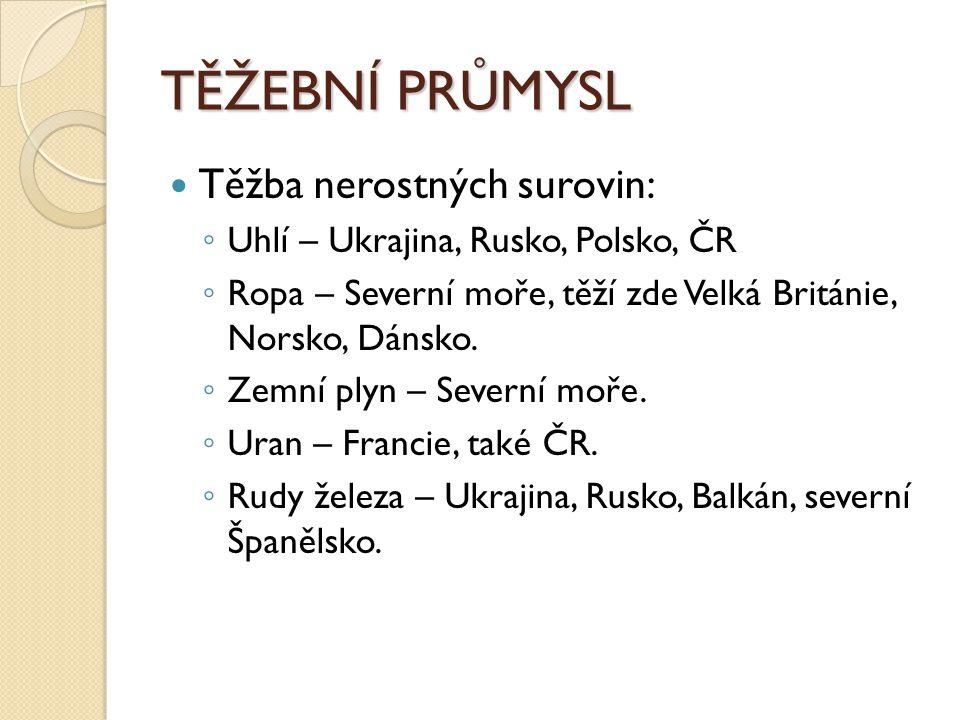TĚŽEBNÍ PRŮMYSL Těžba nerostných surovin: ◦ Uhlí – Ukrajina, Rusko, Polsko, ČR ◦ Ropa – Severní moře, těží zde Velká Británie, Norsko, Dánsko.