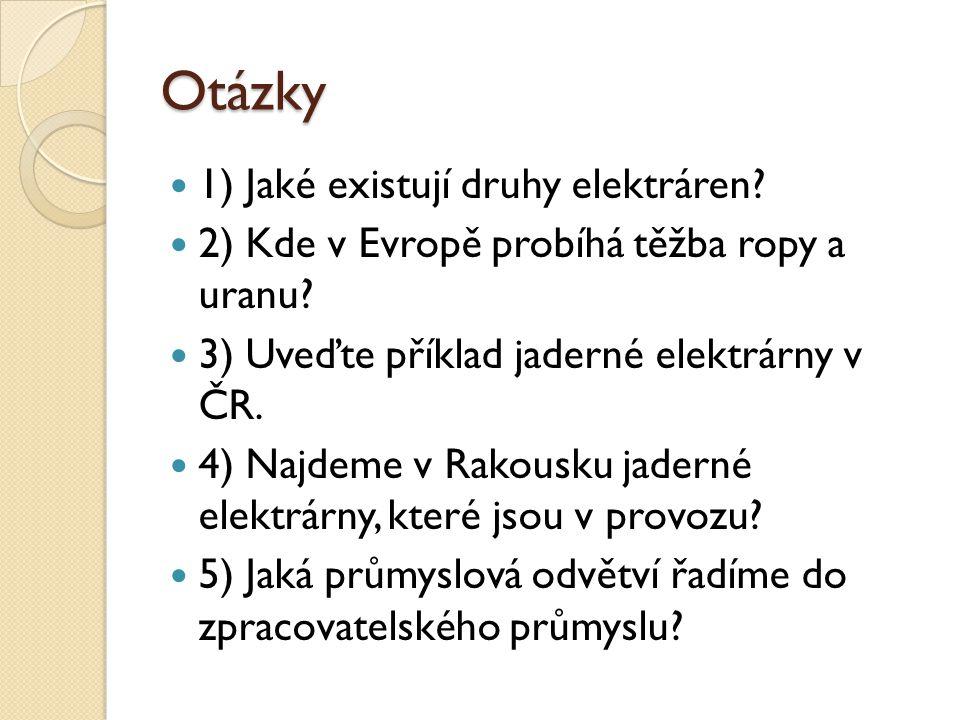 Otázky 1) Jaké existují druhy elektráren.2) Kde v Evropě probíhá těžba ropy a uranu.