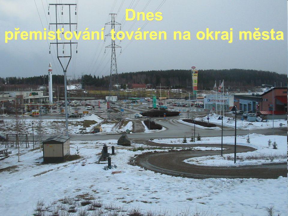 Dnes přemisťování továren na okraj města