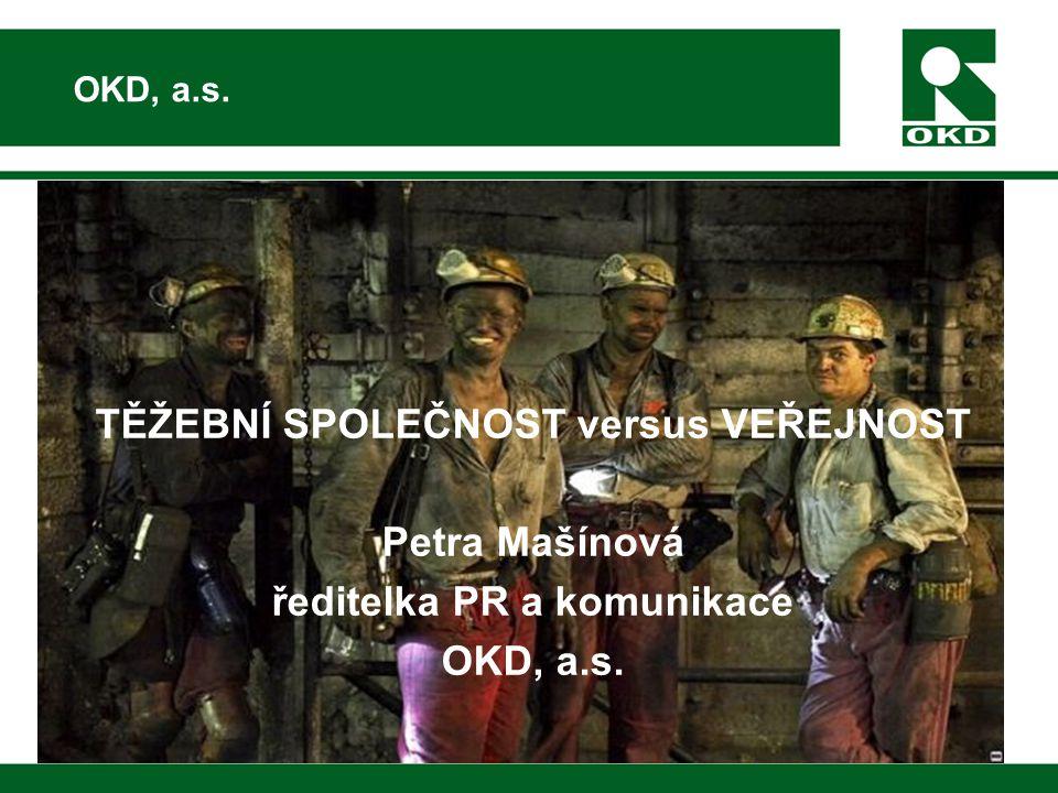 OKD, a.s. TĚŽEBNÍ SPOLEČNOST versus VEŘEJNOST Petra Mašínová ředitelka PR a komunikace OKD, a.s.