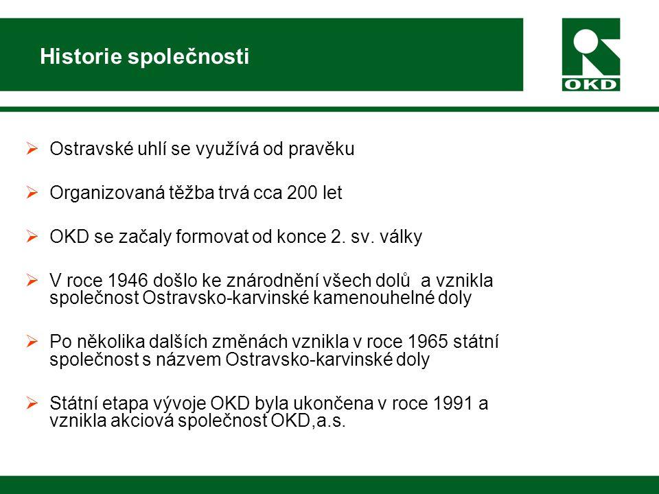 Historie společnosti  Ostravské uhlí se využívá od pravěku  Organizovaná těžba trvá cca 200 let  OKD se začaly formovat od konce 2.