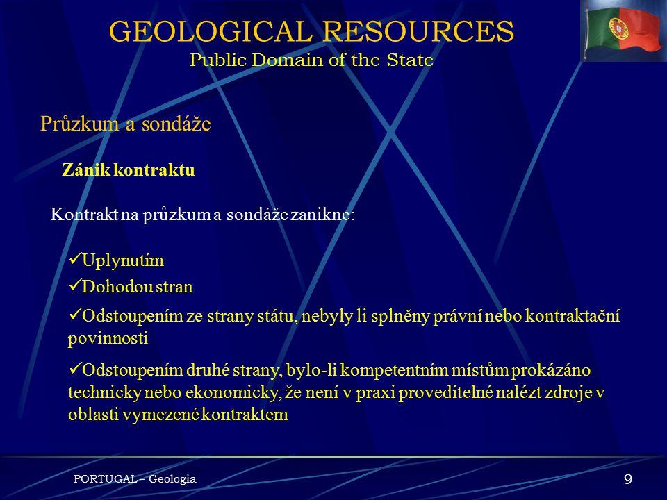 PORTUGAL – Geologia 8 GEOLOGICKÉ ZDROJE Veřejná doména státu Oblast Průzkum a sondáže Oblast, kterou pokrývá udělení průzkumových a sondážních práv ne
